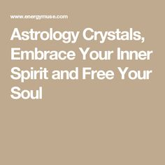 Astrology Crystals, Embrace Your Inner Spirit and Free Your Soul