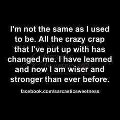 I'm not the same person I used to be
