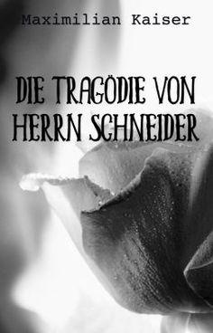 Die Tragödie von Herrn Schneider (auf Wattpad) http://w.tt/1XzY39m #Horror #amwriting #wattpad