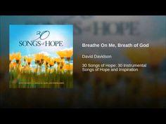 """Breathe On Me, Breath of God"""" by David Davidson"""