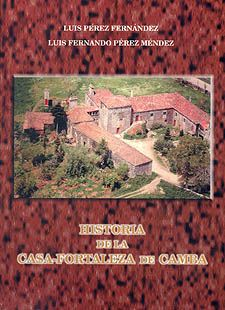 Historia de la Casa-Fortaleza de Camba / Luis Pérez Fernández, Luis Fernando Pérez Méndez