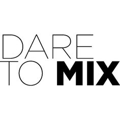 Dare to Mix text ❤ liked on Polyvore featuring text, words, quotes, backgrounds, magazine, fillers, articles, phrases, headline and saying