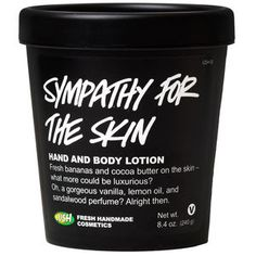 Sympathy for the Skin Sympathy for the Skin is probably the only banana body lotion in the universe, and almost definitely the only one with real, organic mashed bananas in it. We use real bananas to moisturize and make skin softer and more flexible, even if they're a bit of a menace to mash by hand. We think you're worth it. Incredibly soothing for dry or chapped skin, we blend in vanilla pods and vanilla extract to combat redness, lemon oil to brighten, and sandalwood to tone. Smooth our…