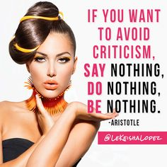 If you want to avoid criticism, say nothing, do nothing, be nothing. #beYou #beBold #beCreative