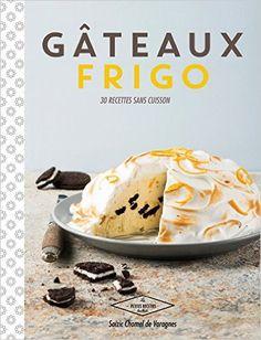 Amazon.fr - Gâteaux frigo: 30 recettes sans cuisson - Soizic Chomel de Varagnes - Livres