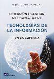 Dirección y gestión de proyectos de tecnologías de la información en la empresa / Jesús Gómez Ruedas.  http://encore.fama.us.es/iii/encore/record/C__Rb2715423?lang=spi