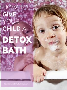 How To Give Your Child A Detox Bath