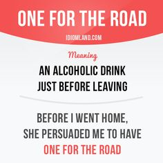 Idiom of the day: One for the road.  -         Repinned by Chesapeake College Adult Ed. We offer free classes on the Eastern Shore of MD to help you earn your GED - H.S. Diploma or Learn English (ESL) .   For GED classes contact Danielle Thomas 410-829-6043 dthomas@chesapeke.edu  For ESL classes contact Karen Luceti - 410-443-1163  Kluceti@chesapeake.edu .  www.chesapeake.edu