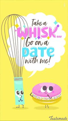 Take a whisk...go on a date with me!