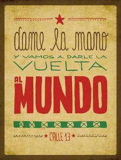 Dame la mano y vamos a darle la vuelta al mundo #Calle13