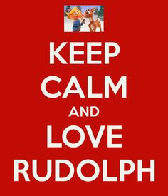 KEEP CALM AND LOVE RUDOLPH