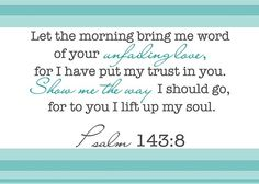 Psalm143:8 need to read every morning