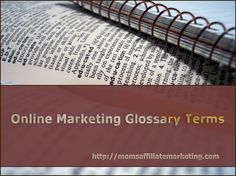 Online Marketing Glossary Terms for anyone who has a passion for working online. http://momsaffiliatemarketing.com/online-marketing-glossary-terms/