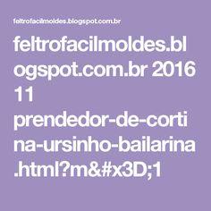 feltrofacilmoldes.blogspot.com.br 2016 11 prendedor-de-cortina-ursinho-bailarina.html?m=1