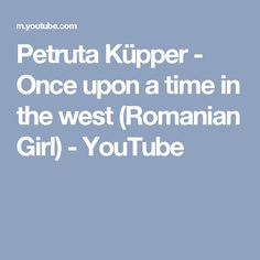 Petruta Küpper - Once upon a time in the west (Romanian Girl) - YouTube