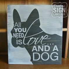 All You Need is Love and a Dog - French Bulldog - Painted Wood Sign from Creative Sign Language - Perfect gift for the French Bulldog lover. French bulldog sign. Available on Etsy.