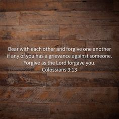Bear with each other and forgive one another..