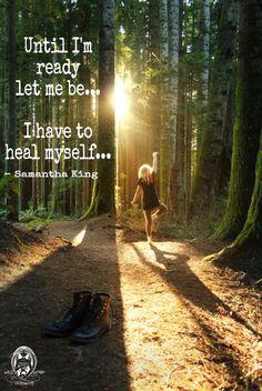 Until I'm ready let me be. I have to heal myself.. - Samantha King. WILD WOMAN SISTERHOODॐ #WildWomanSisterhood #healing #yoga #wildwoman #wildwomanmedicine #embodyyourwildnature