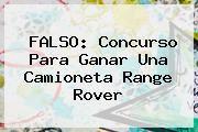 http://tecnoautos.com/wp-content/uploads/imagenes/tendencias/thumbs/falso-concurso-para-ganar-una-camioneta-range-rover.jpg Range Rover. FALSO: Concurso para ganar una camioneta Range Rover, Enlaces, Imágenes, Videos y Tweets - http://tecnoautos.com/actualidad/range-rover-falso-concurso-para-ganar-una-camioneta-range-rover/