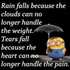 Rain Falls Because The Clouds Can No Longer Handle The Weight. Tears Fall Because The Heart Can No Longer Handle The Pain.