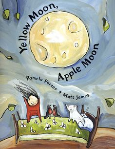 Yellow Moon, Apple Moon – written by Pamela Porter and illustrated by Matt James. Finalist for the Governor General's Award for Children's Illustration  In this delightful bedtime rhyme a young child bids good night to the moon, recalling all the familiar things surrounding her -- from her pillow, her book and her kitten to the swing outside, the robins in the trees and the starry night.