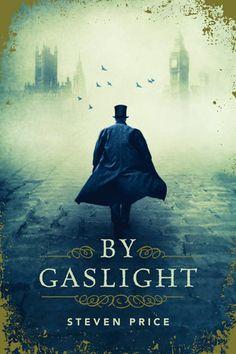 By Gaslight, by Steven Price (McClelland & Stewart) http://penguinrandomhouse.ca/books/253483/gaslight#9780771069239