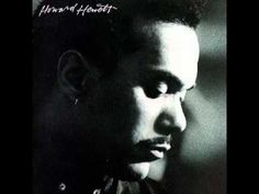 Howard Hewett   Show Me HQ--  One of my favorite songs of all time. Oh, yes :)!!! MC
