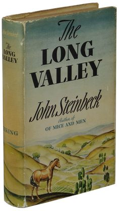 The Long Valley. John Steinbeck. New York: The Viking Press, 1938. First edition, first printing. Original dust jacket. Set in the idyllic Salinas Valley in California, where simple people farm the land and struggle to find a place for themeselves in the world, these stories reflect many of the concerns key to Steinbeck as a writer; the tensions between town and city, labourers and owners, past and present.