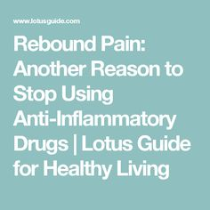 Rebound Pain: Another Reason to Stop Using Anti-Inflammatory Drugs | Lotus Guide for Healthy Living