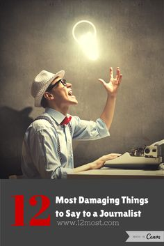 12 Most Damaging Things to Say to a Journalist http://12most.com/2014/05/13/12-damaging-journalist/