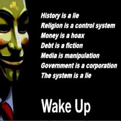 History is a lie. Religion is a control system. Media is manipulation. Government is a corporation. The system is a lie. Wake up! Guy Fawkes, Religion, Jesse Ventura, Question Everything, Conspiracy Theories, Found Out, Wake Up, Awakening, True Words