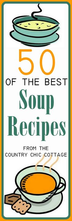 Soup Recipes -- 50 of the best for you - * THE COUNTRY CHIC COTTAGE (DIY, Home Decor, Crafts, Farmhouse)