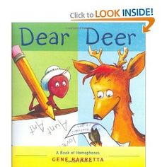 Dear Deer by Gene Barretta (Teaching Homophones) This book is pretty cool and teaches homophones in a fun way.