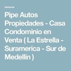 Pipe Autos Propiedades - Casa Condominio en Venta ( La Estrella - Suramerica - Sur de Medellin  )