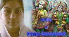 Stability in Krishna Consciousness    https://www.youtube.com/watch?v=EziglPP2LY0