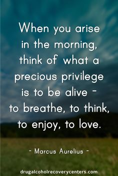 What a precious privilege to be alive today!  Follow me: https://www.pinterest.com/DAR_Centers/ for more Positive, Motivational and Inspirational Quote