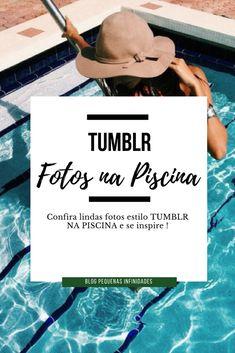 Inspiração: Fotos Tumblr na Piscina | BLOG PEQUENAS INFINIDADES