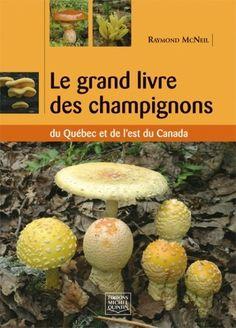 Grand livre des champignons du Québec et de l'Est du Canada - Raymond McNeil