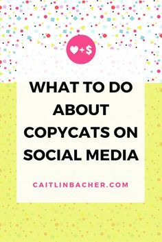 What To Do About Copycats On Social Media | Caitlin Bacher