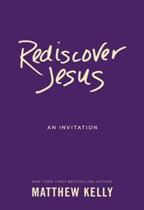 Brand New Matthew Kelly Book Invites Readers to Rediscover Jesus - Christian Newswire