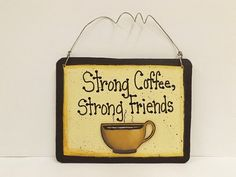 Strong Coffee Strong Friends Friendship Sign by TheLaughingCabin