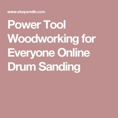 Power Tool Woodworking for Everyone Online Drum Sanding