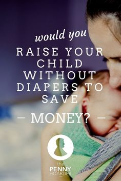 """hHalf of the world's children are potty trained before their first birthday. In Western countries, this method is called elimination communication, """"diaper free baby"""" or """"natural infant hygiene."""" - The Penny Hoarder http://www.thepennyhoarder.com/child-without-diapers-save-money/"""