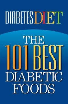 Diabetes Diet: The 101 Best Diabetic Foods: http://www.amazon.com/Diabetes-Diet-Diabetic-Foods-ebook/dp/B005G96GFI/?tag=cheap136203-20