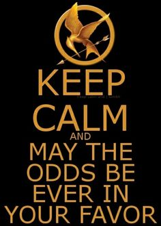 Keep Calm and amy the odds be ever in your favor! :)