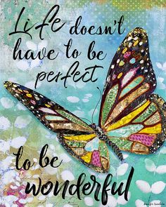 Life Doesn't Have To Be Perfect To Be Wonderful by Jennifer Lambein. Art Artist Watercolor Painting Mixed Media Etsy Summer Life Butterfly Inspirational Quote Nature Source by jenniferlambein Life Quotes Love, Me Quotes, Motivational Quotes, Inspirational Quotes, Qoutes, Happy Thoughts, Positive Thoughts, Positive Quotes, Butterfly Quotes