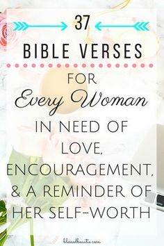 37 Bible Verses for Every Woman in Need of Love, Encouragement, & a Reminder of Her Self-Worth