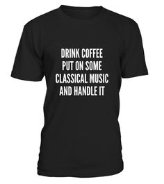 "# Drink Coffee Put On Some Classical Music &Handle It T-Shirt .  Special Offer, not available in shops      Comes in a variety of styles and colours      Buy yours now before it is too late!      Secured payment via Visa / Mastercard / Amex / PayPal      How to place an order            Choose the model from the drop-down menu      Click on ""Buy it now""      Choose the size and the quantity      Add your delivery address and bank details      And that's it!      Tags: Drink Coffee Put On…"
