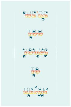 we're too young to reign by Juan Carlos Pagan, via Behance