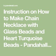 Instruction on How to Make Chain Necklace with Glass Beads and Heart Turquoise Beads - Pandahall.com